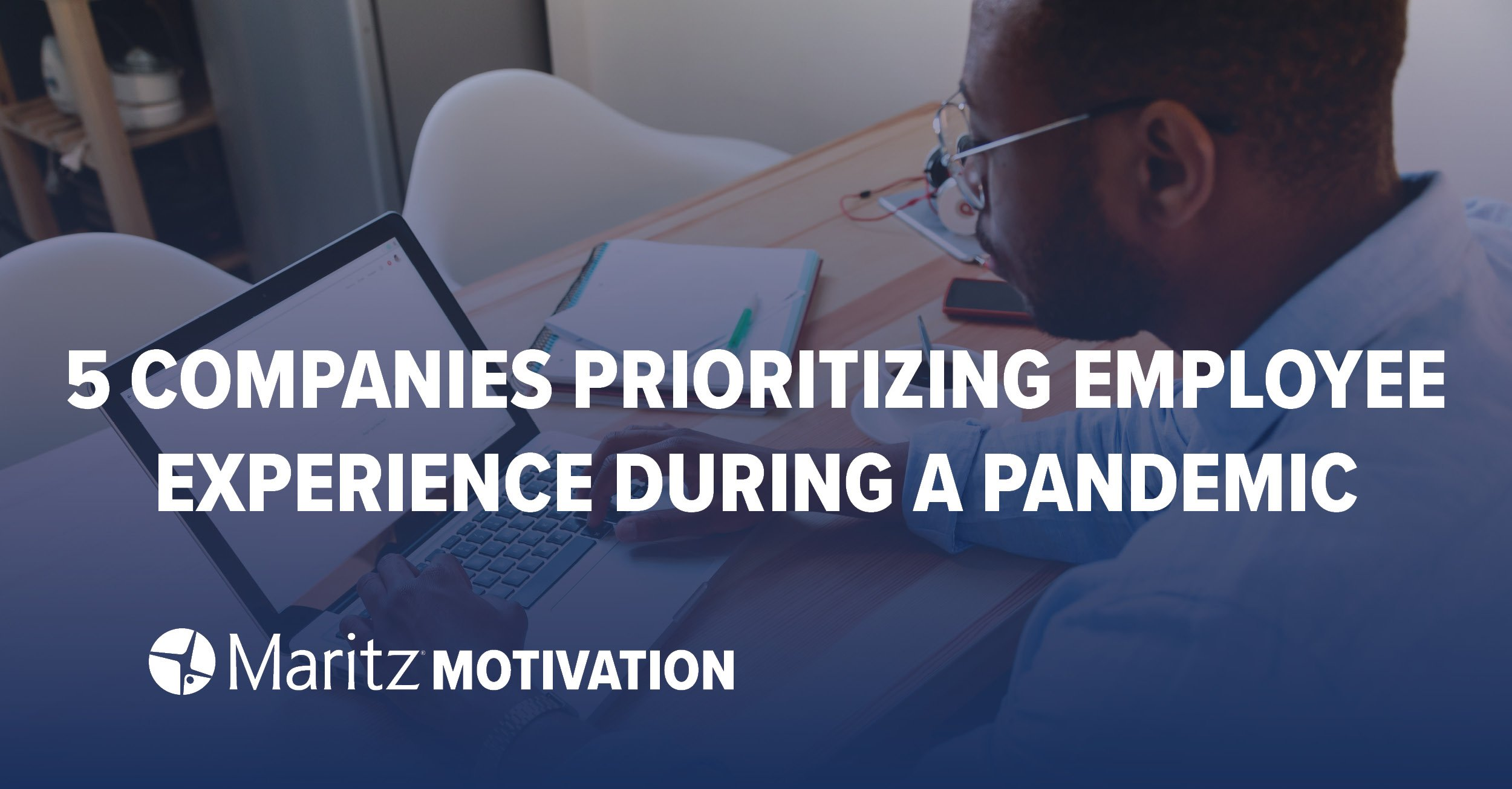 Companies Prioritizing the Employee Experience During a Pandemic